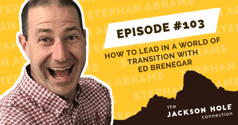 How To Lead In A World of Transition – The Jackson Hole Connection Episode 103
